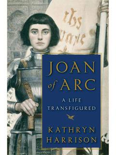 Kathryn Harrison Joan of Arc
