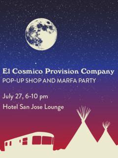 El Cosmico Provison Company Pop-Up Shop and Marfa Party Hotel San Jose poster July 2015