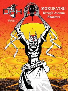 Dan's Haunted House presents Mokusatsu: Kreep's Atomic Shadows