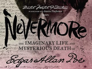 Doctuh Mistuh Productions & Austin Playhouse presents Nevermore: The Imaginary Life and Mysterious Death of Edgar Allan Poe