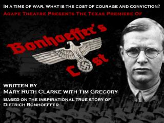 Agape Theatre Inc presents <i>Bonhoeffer's Cost</i> Texas premier