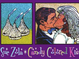 Sue Zola Candy Colored Kisses