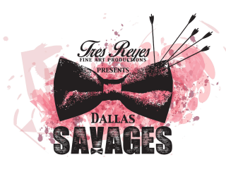 Tres Reyes Fine Art Productions presents Dallas Savages