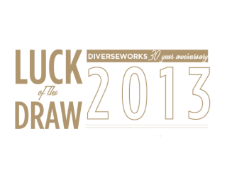 """DiverseWorks' """"Luck of the Draw"""" 2013"""