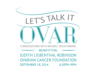 """Let's Talk It Ovar: An evening of conversations with notable Houstonians"" benefiting The Judith Liebenthal Robinson Ovarian Cancer Foundation"