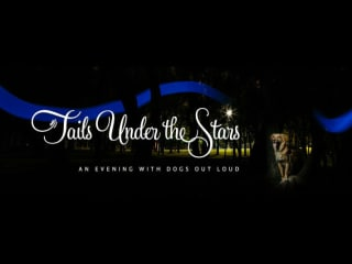 Dogs Out Loud presents Tails Under the Stars