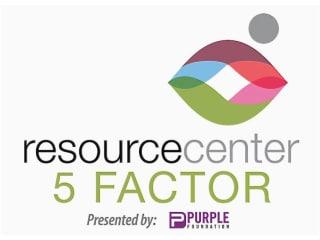 Resource Center presents 5 Factor