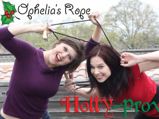 """Ophelia's Rope presents """"Holly-Prov"""""""
