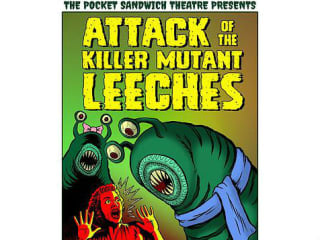Pocket Sandwich Theatre presents Attack of the Killer Mutant Leeches