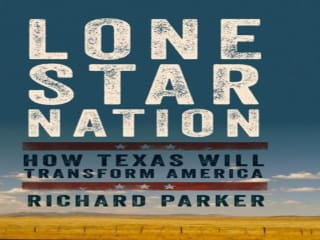 Book reading and signing: Lone Star Nation: How Texas Will Transform America by Richard Parker
