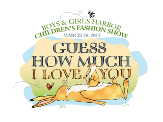 """Boys and Girls Harbor's Annual Children's Fashion Show """"Guess How Much I Love You"""""""