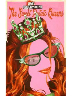 TUTS Underground presents Sweet Potato Queens