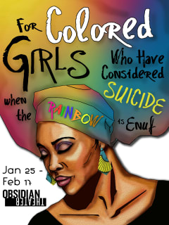 Obsidian Theater presents For Colored Girls Who Have Considered Suicide/When the Rainbow is Enuf