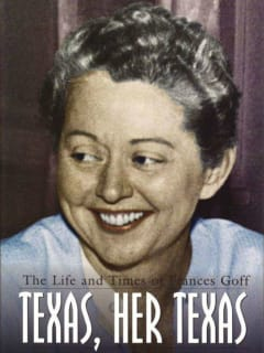 <i>Texas, Her Texas: The Life and Times of Frances Goff</i>