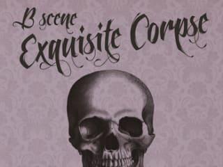 B Scene Exquisite Corpse October 2014