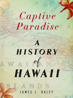 James L Haley_Captive Paradis_history of Hawaii_cover CROPPED_2014