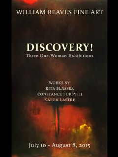 William Reaves Fine Art Presents Discovery!: Three One-Woman Shows-Rita Blasser, Constance Forsyth and Karen Lastre