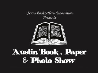 Texas Booksellers Association presents Austin Book, Paper & Photo Show