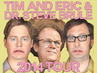 Tim and Eric & Dr. Steve Brule