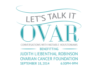 """""""Let's Talk It Ovar: An evening of conversations with notable Houstonians"""" benefiting The Judith Liebenthal Robinson Ovarian Cancer Foundation"""