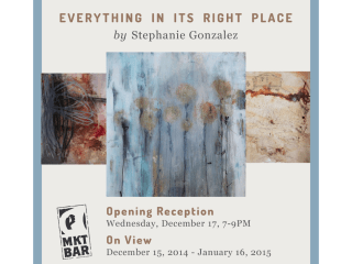 MKT Bar art opening reception: Everything in its Right Place by Stephanie Gonzalez