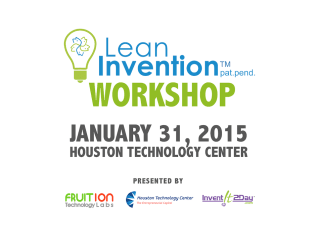 """Lean Invention"" Workshop presented by Fruition Technology Labs, Houston Technology Center and Invent-It-2day"