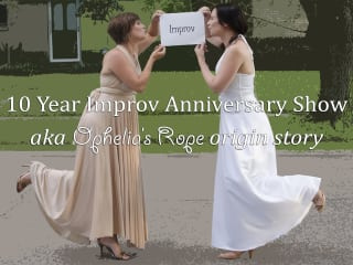 Ophelia's Rope Presents 10 Year Improv Anniversary Show!