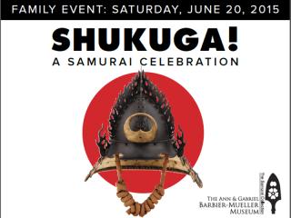 The Ann & Gabriel Barbier-Mueller Museum: The Samurai Collection Presents SHUKUGA! a Samurai Celebration