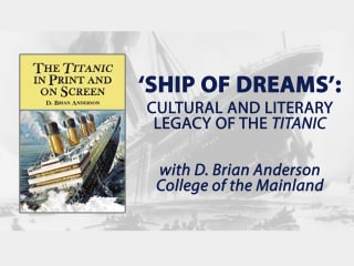 Houston Maritime Museum presents Ship of Dreams: Cultural and Literary Legacy of the Titanic