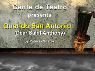Gente de Teatro presents <i>Querido San Antonio (Dear Saint Anthony)</i>