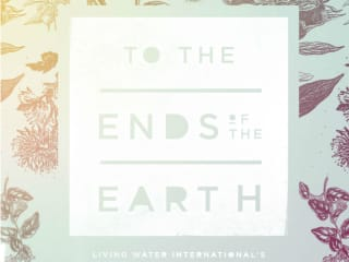 Living Water International presents <i>To The Ends of the Earth</i> Gala