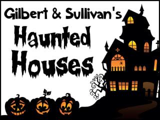 Gilbert & Sullivan Austin presents <i>Haunted Houses</i>