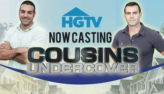 "HGTV is looking for local community heroes in need of a surprise home makeover for ""Cousins Undercover."""