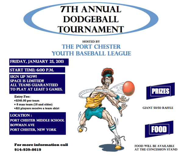 A dodge ball tournament is slated for Jan. 25 at Port Chester Middle School to benefit the Port Chester Youth Baseball League.