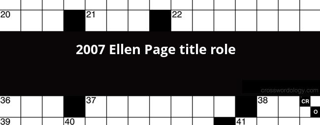 2007 title role for ellen page crossword clue