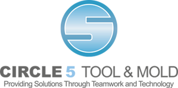 Circle 5 Tool and Mold Providing Solutions Through Teamwork and Technology