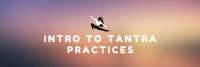 Intro to Tantra Meditation Practices