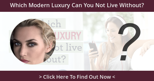 Which Modern Luxury Can You Not Live Without?