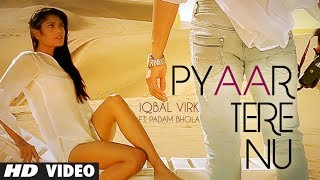 Pyaar Tere Nu Full Song Iqbal Virk Ft Padam Bhola Music: Ishan Bhola New Punjabi Song 2014