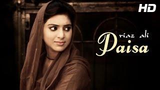 Latest Punjabi Video Punjabi Song Paisa by Riaz Ali – Official Full Song – Punjabi Songs 2014 Latest By Riaz Ali