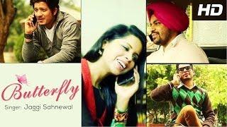 Latest Punjabi Video Butterfly Full Song – Jaggi Sahnewal – New Punjabi Songs 2014 Full HD By Jaggi Sahnewal
