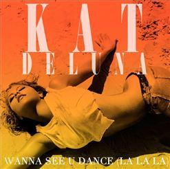 Wanna see u dance la la la kat deluna