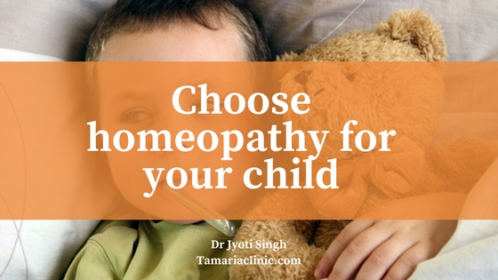 CHOOSE HOMEOPATHY FOR YOUR CHILD