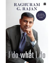 I Do What I Do by Raghuram G. Rajan