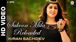 Sukoon Mila Reloaded Song – Arijit Singh Feat Kiran Sachdev, Anuj Garg