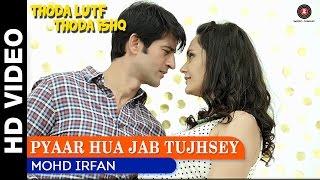 Pyaar Hua Jab Tujhsey – Thoda Lutf Thoda Ishq | Mohd Irfan