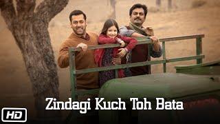 Zindagi Kuch Toh Bata – Bajrangi Bhaijaan | Salman Khan