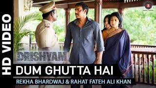 Dum Ghutta Hai Song – Drishyam – Rahat Fateh Ali Khan