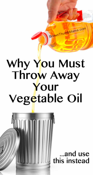 Why You Must Throw Away Your Vegetable Oil (And Use This ...