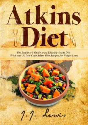 Atkins Diet: The Beginner's Guide to an Effective Atkins ...
